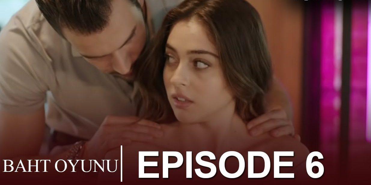 Baht Oyunu Episode 6