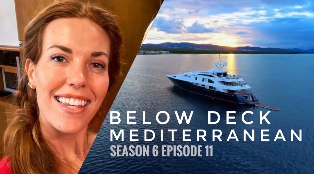 Below Deck Mediterranean season 6 episode 11 Release Date