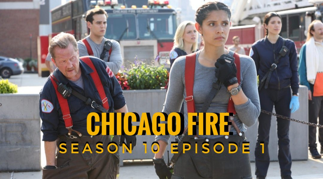 Chicago Fire Season 10 Episode 1 Release date
