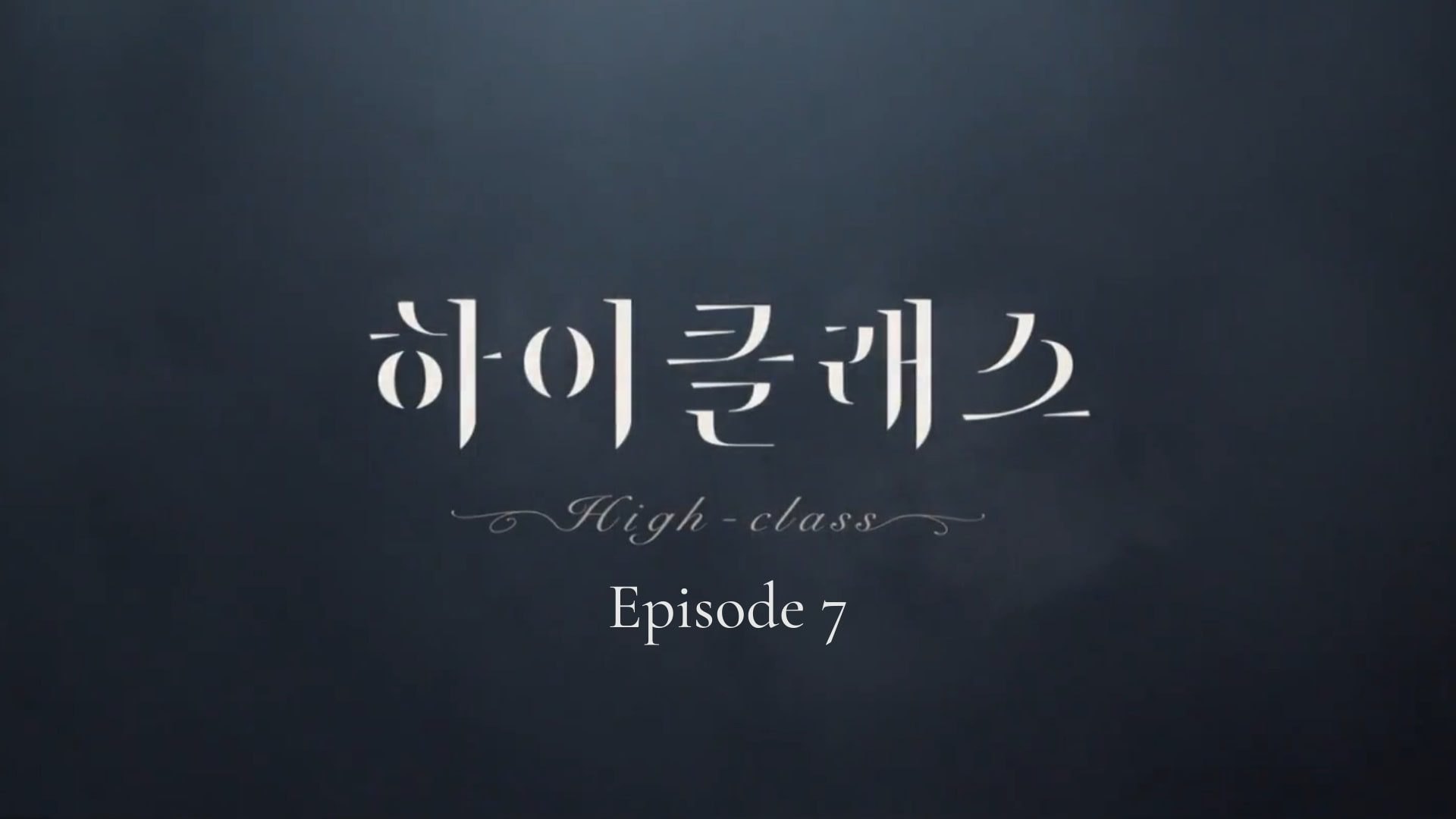 High Class Episode 7