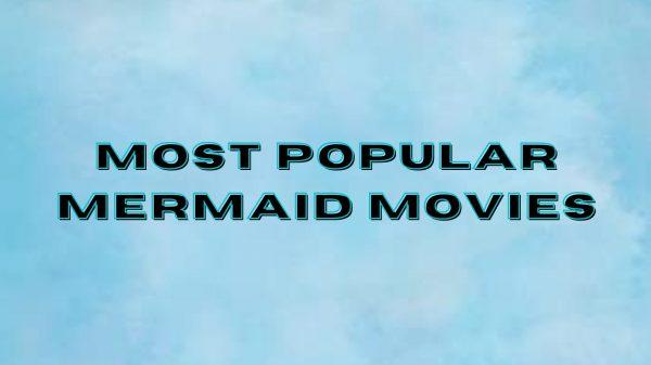 Mermaid Movies Most Popular