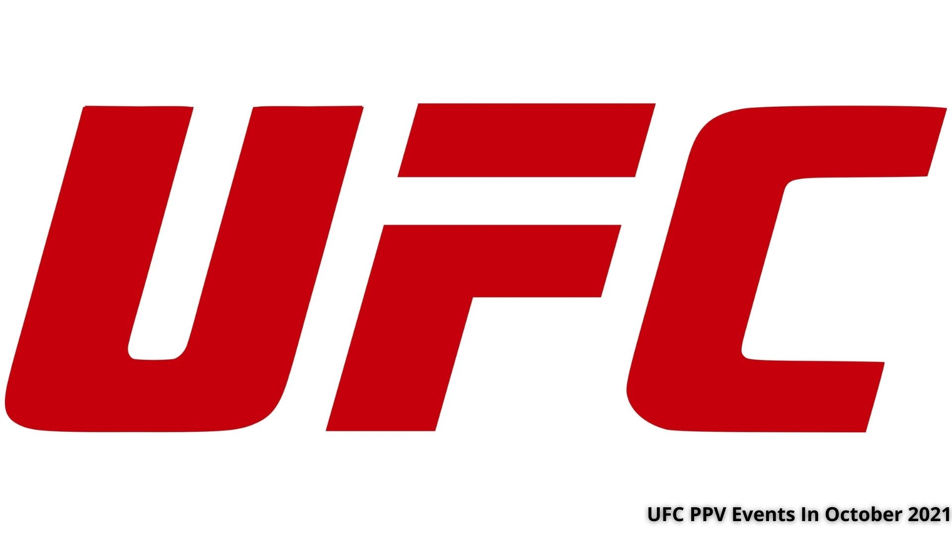 Events Scheduled For UFC Pay Per Views In October Of 2021
