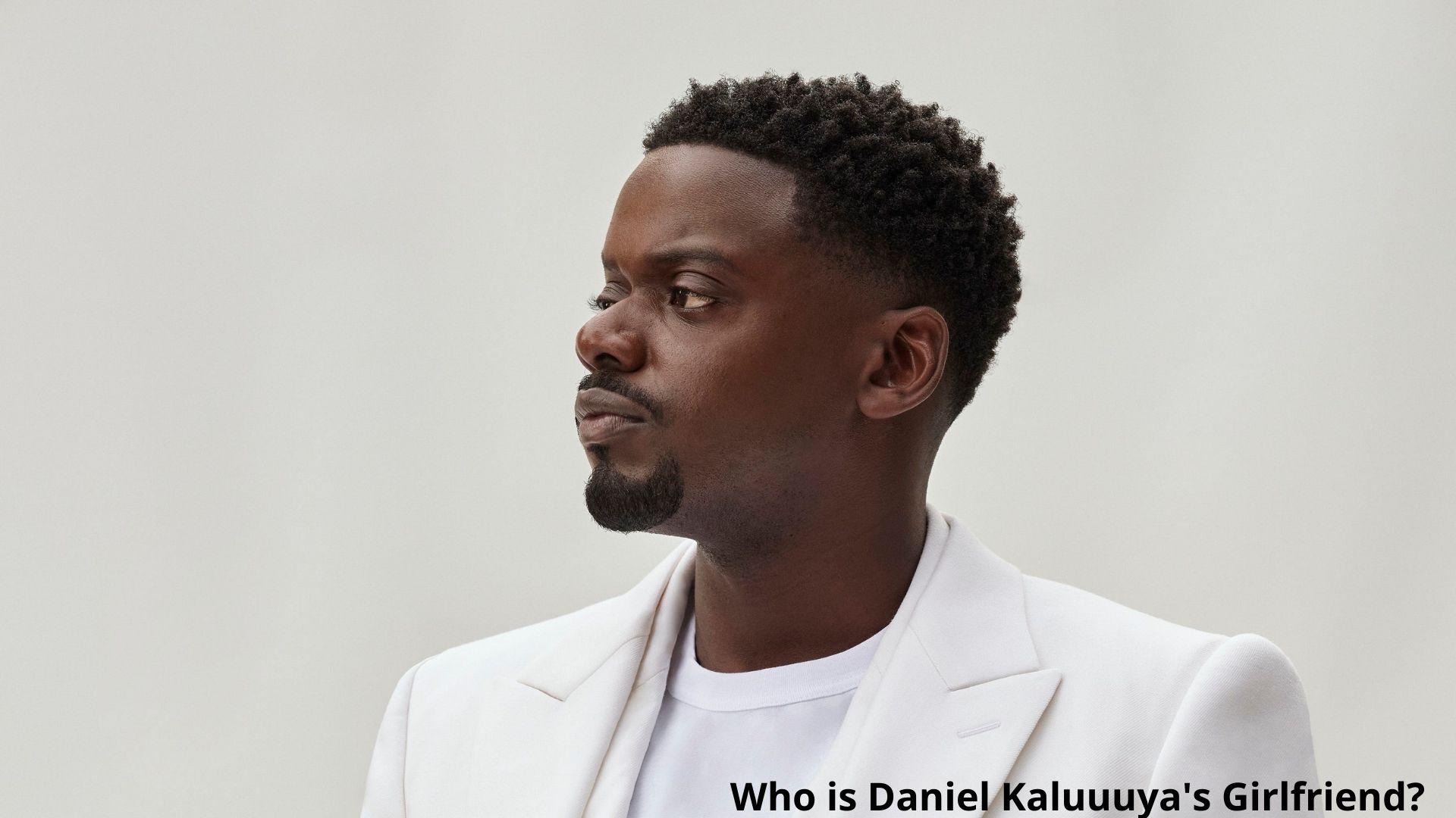 Who is Daniel Kaluuya's Girlfriend