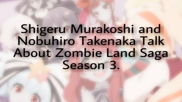 Interview with the author and producer of zombie land saga