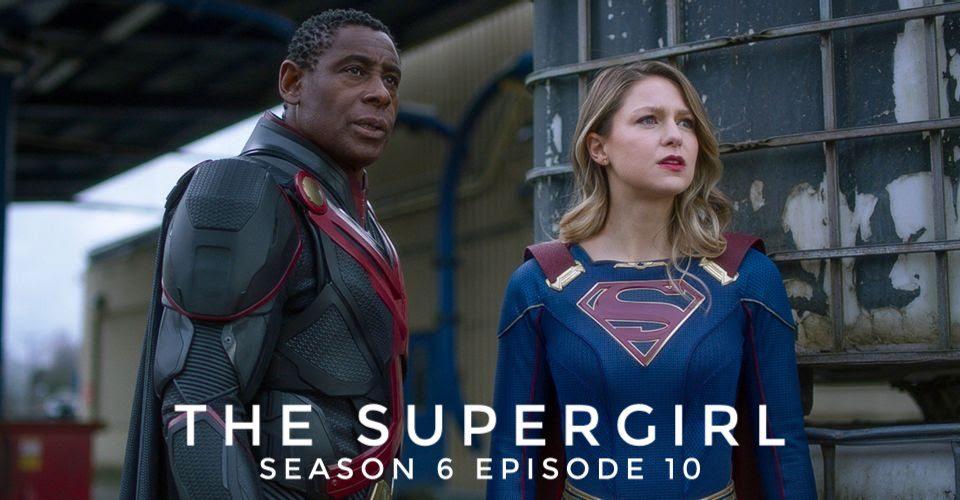 Supergirl season 6 episode 10 release date