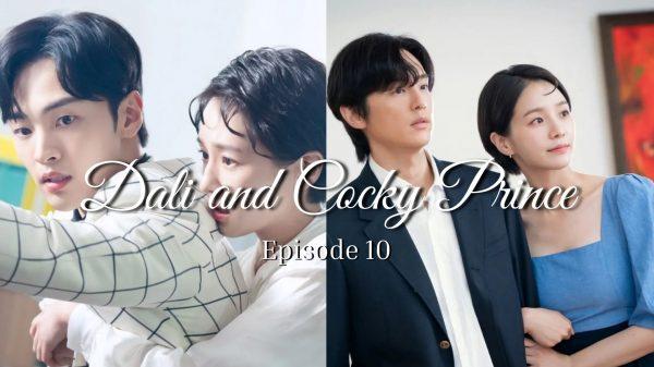 Dali And Cocky Prince Episode 10