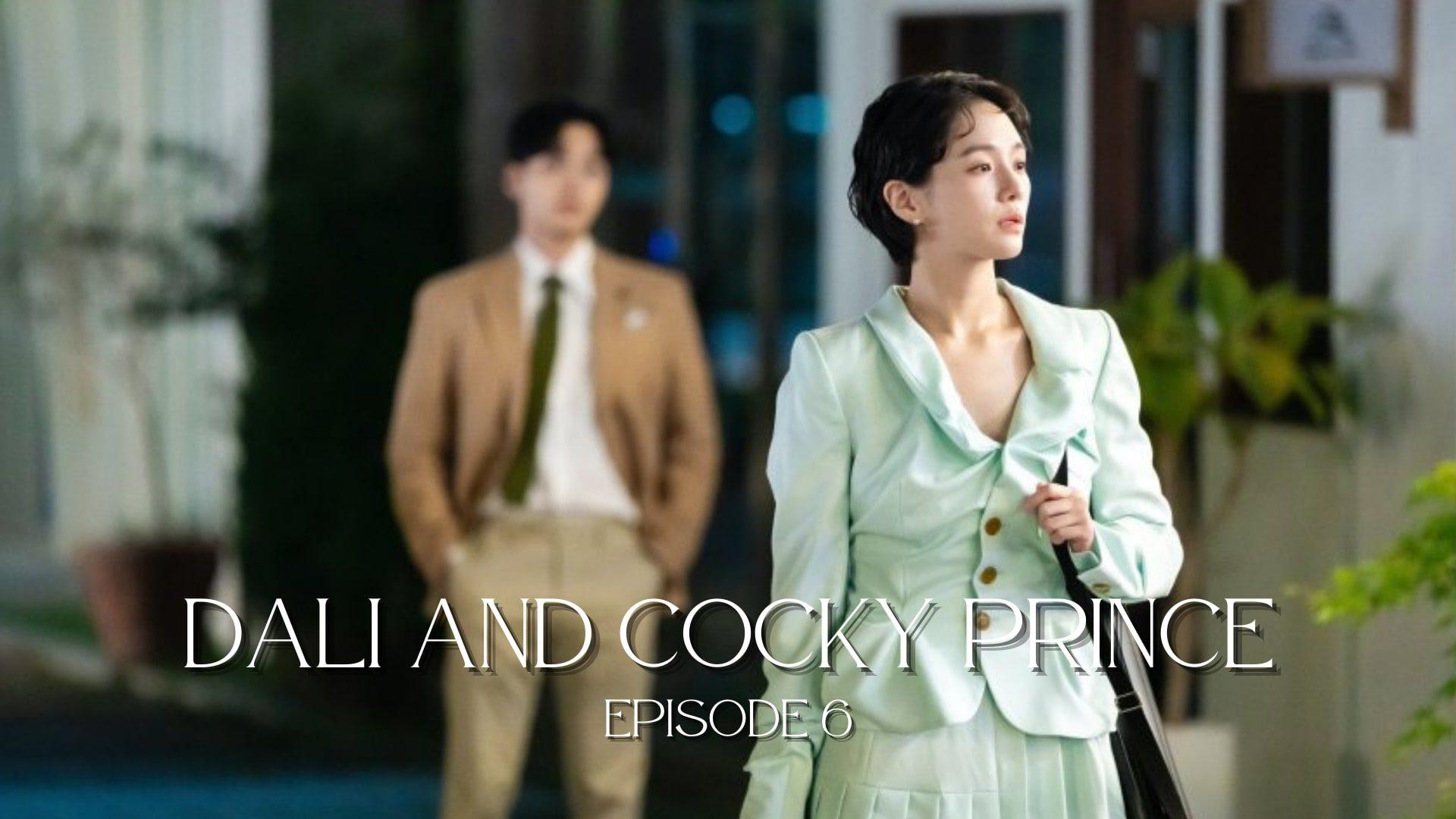 Dali And Cocky Prince Episode 6