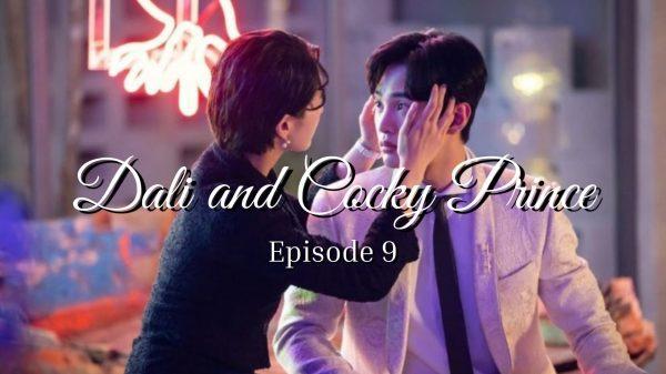 Dali and Cocky Prince Episode 9
