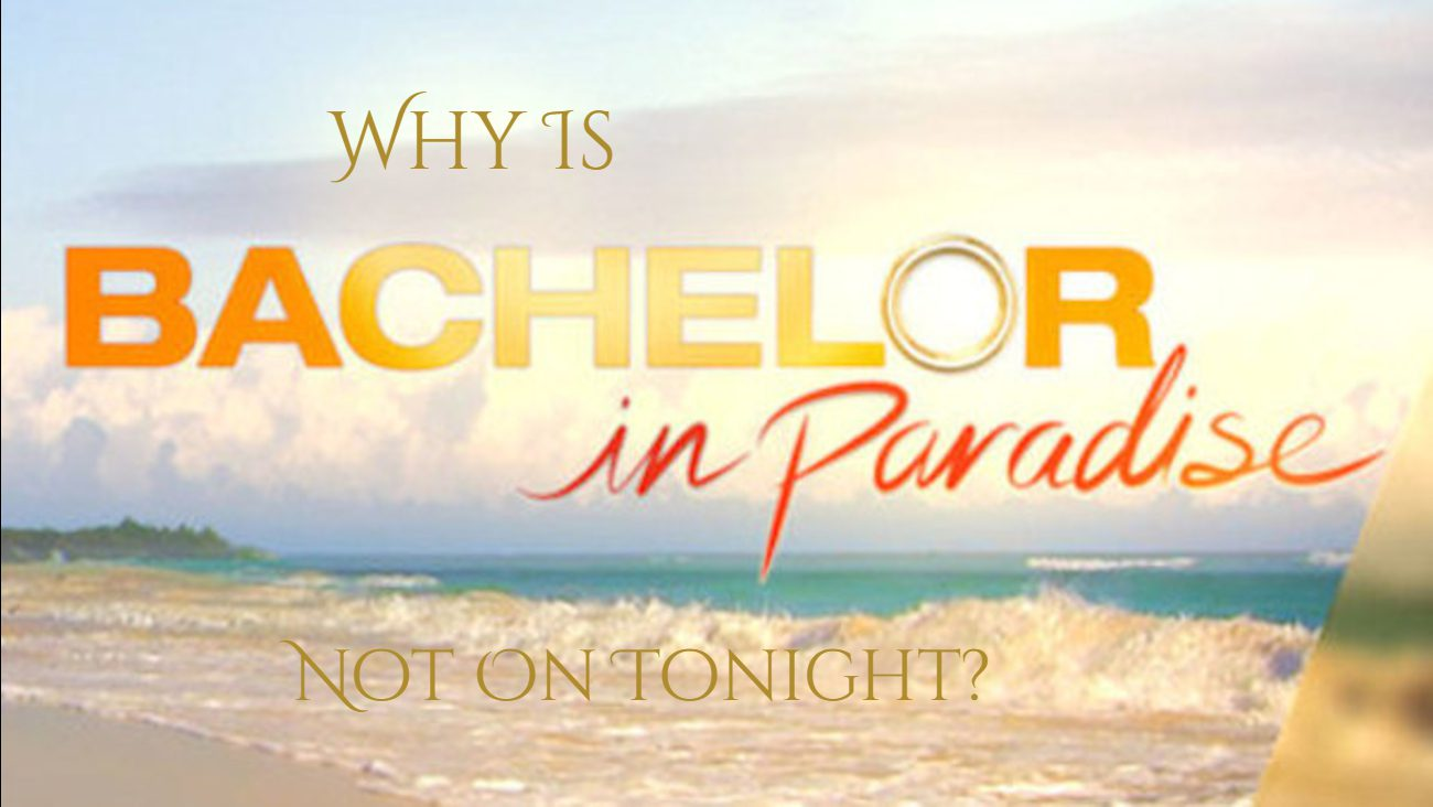 Why Is Bachelor In Paradise Not On Tonight?