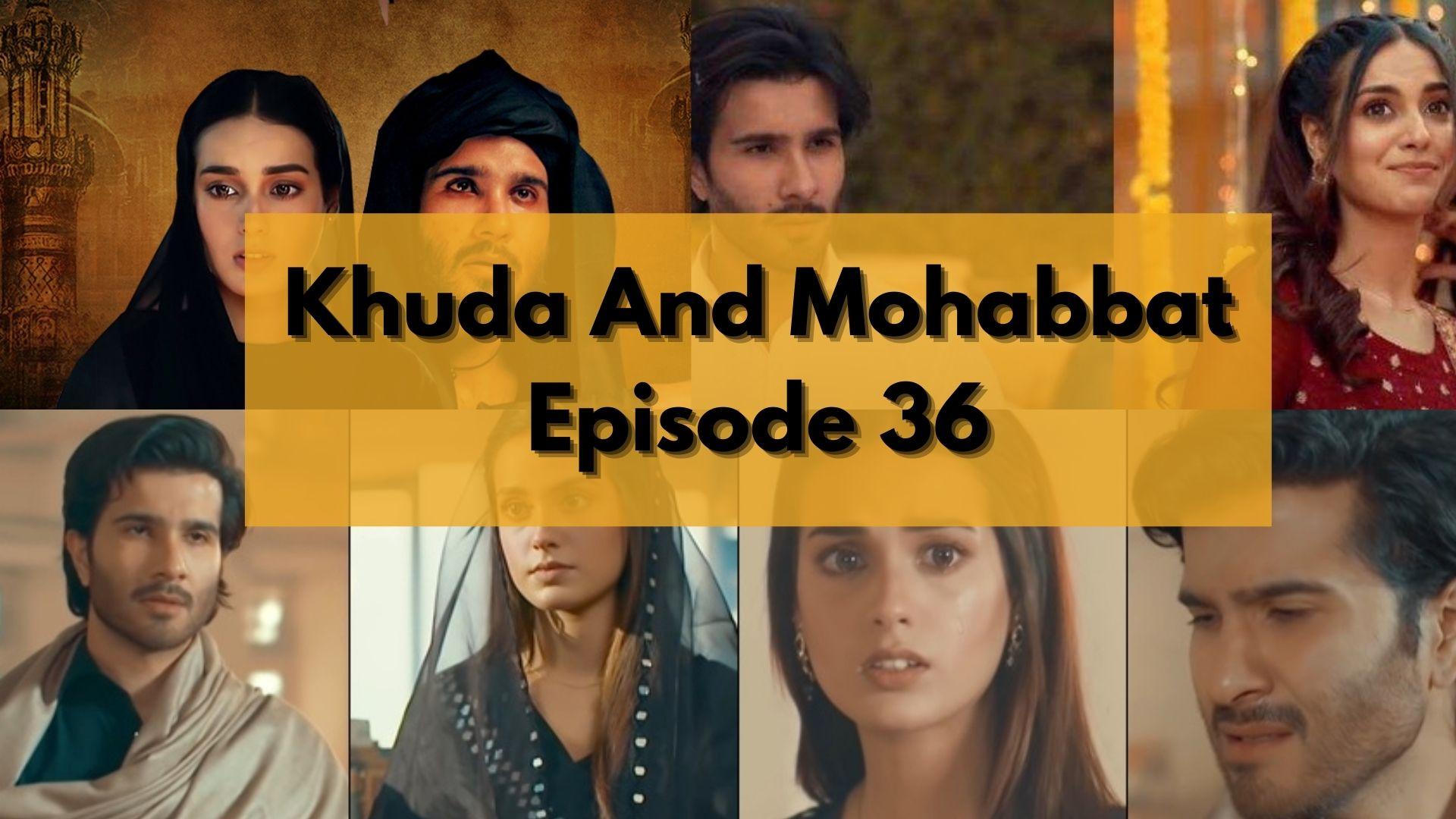 Khuda Aur Mohabbat Season 3 Episode 36: Release Date & Spoilers