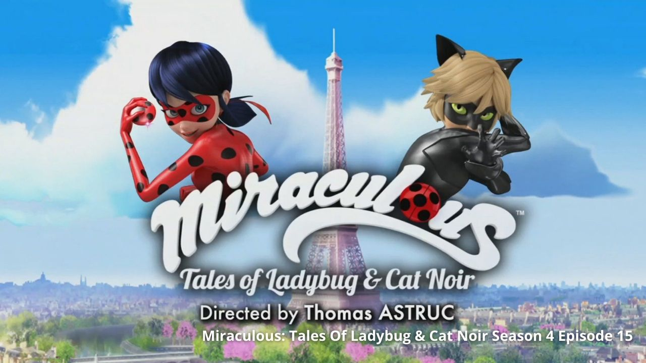 Spoilers and Release Date For Miraculous: Tales Of Ladybug & Cat Noir Season 4 Episode 15