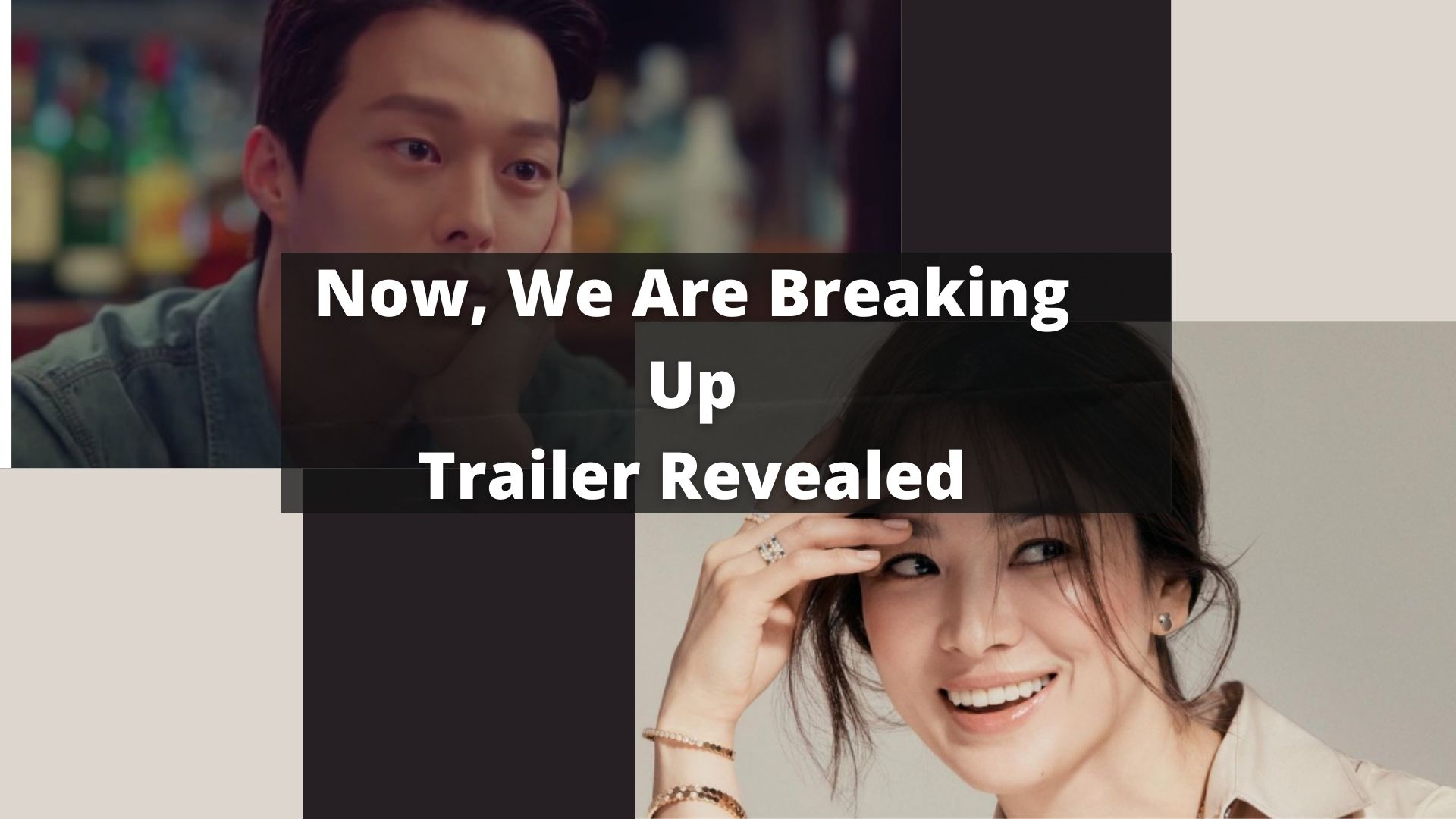 Now, We Are Breaking Up: Trailer Revealed Featuring Jang Ki Yong