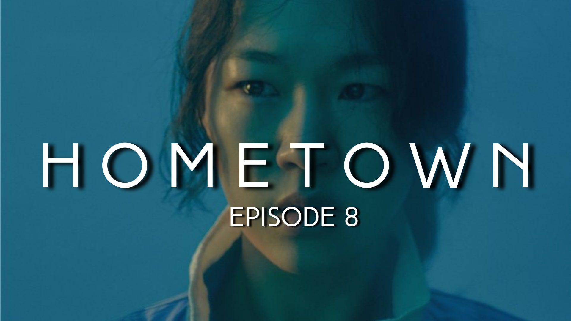 Hometown episode 8